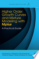 Higher Order Growth Curves and Mixture Modeling with Mplus