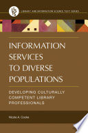 Information Services to Diverse Populations  Developing Culturally Competent Library Professionals
