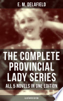 The Complete Provincial Lady Series All 5 Novels In One Edition Illustrated Edition