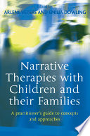 Narrative Therapies with Children and their Families Develops The Concepts And Principles Of Narrative Approaches