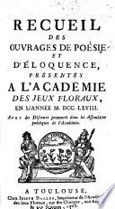 Recueil des ouvrages de poésie et d'éloquence présentés à l'Académie des jeux floraux