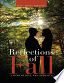 Reflections of Fall  A Story of Love  War  and Faith