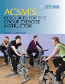 ACSM s Resources for the Group Exercise Instructor