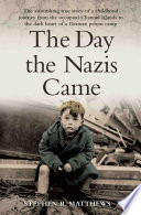 download ebook the day the nazis came - the astonishing true story of a childhood journey from the occupied channel islands to the dark heart of a german prison camp pdf epub