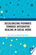 Decolonizing Pathways towards Integrative Healing in Social Work Book PDF