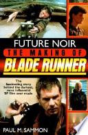 Future Noir The Making Of Blade Runner