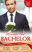 Wedding Party Collection: Always The Bachelor: Best Man's Conquest / One Night with the Best Man / The Bridesmaid's Best Man