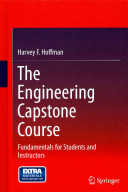 The engineering capstone course : fundamentals for students and instructors / Harvey F. Hoffman.