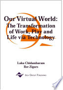 Our Virtual World: The Transformation of Work, Play and Life via Technology