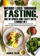 Weight Loss Through Fasting Use Of Spices And Tasty Diets 3 Books In 1