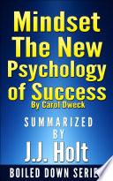 Mindset The New Psychology Of Success By Carol Dweck Summarized By J J Holt