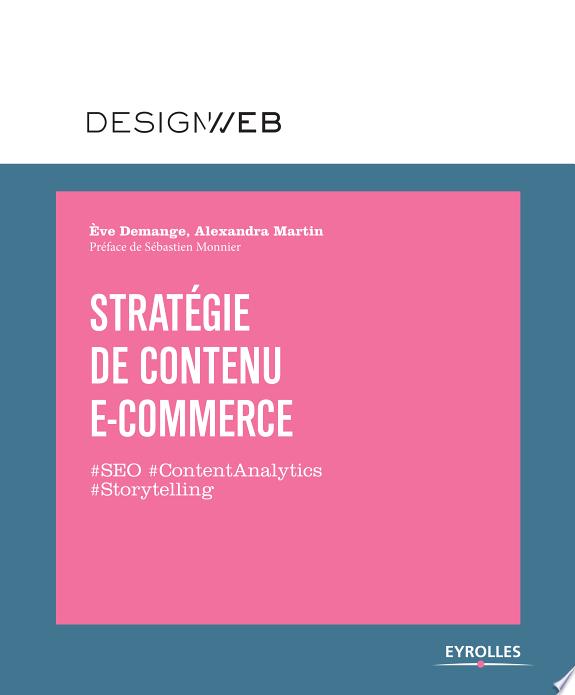 Stratégie de contenu e-commerce : #SEO #contentanalytics #storytelling / Ève Demange, Alexandra Martin ; préface de Sébastien Monnier.- Paris : Eyrolles , DL 2017