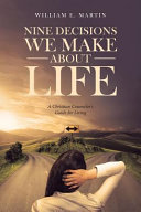 Nine Decisions We Make About Life A Christian Counselor S Guide For Living
