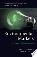 Environmental markets : a property rights approach / Terry L. Anderson, Property and Environment Research Center, Gary D. Libecap, University of Calif