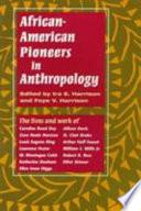 African-American Pioneers In Anthropology : probe the careers of thirteen early african-american...