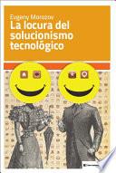 La locura del solucionismo tecnol  gico