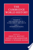 The Cambridge World History  Volume 6  The Construction of a Global World  1400   1800 CE  Part 2  Patterns of Change