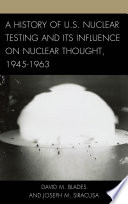 A History of U S  Nuclear Testing and Its Influence on Nuclear Thought  1945   1963