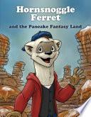 Hornsnoggle Ferret and the Pancake Fantasy Land