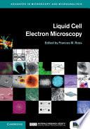 Liquid Cell Electron Microscopy : ...