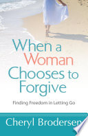 When a Woman Chooses to Forgive Lived In Forgiveness? Does Your Heart