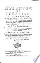 Histoire de Lorraine      depuis l entree de Jules Cesar dans les Gaules  jusqu a la cession de la Lorraine  arrivee en 1737  Nouv  ed  rev  corr  et augm