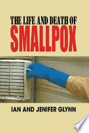 The Life And Death Of Smallpox book