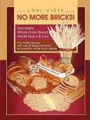 No More Bricks  Successful Whole Grain Bread Made Quick   Easy