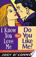 I Know You Love Me but Do You Like Me