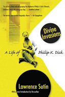Divine Invasions: A Life of Philip K. Dick