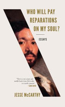 Who Will Pay Reparations on My Soul?: Essays
