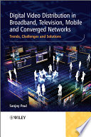 Digital Video Distribution in Broadband  Television  Mobile and Converged Networks