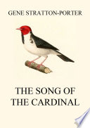 The Song of the Cardinal Of The Life Of A Redbird Or