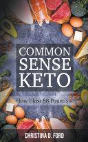 Common Sense Keto How I Lost 88 Pounds