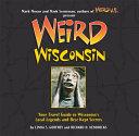 Weird Wisconsin by Linda S. Godfrey