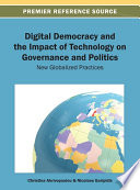 Digital Democracy And The Impact Of Technology On Governance And Politics New Globalized Practices book
