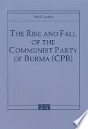 The Rise and Fall of the Communist Party of Burma (CPB)
