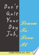 Don T Quit Your Day Job Learn To Love It