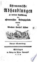 Astronomische Abhandlungen zu weiterer Ausführung der astronomischen Anfangsgründe