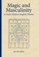 Magic and Masculinity in Early Modern English Drama