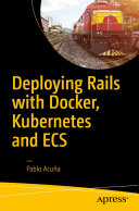 Deploying Rails with Docker  Kubernetes and ECS Kubernetes To Deploy Your Rails Applications