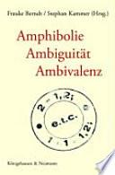 Amphibolie, Ambiguität, Ambivalenz