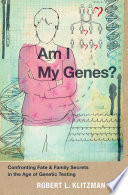 Am I My Genes? : seen extraordinary advances. for example, genetic...