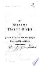 An Madame Therese Glaser bei Ihrem Abgehen von der Prager Nazionalschaubühne