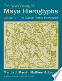 The New Catalog Of Maya Hieroglyphs: The Classic Period Inscriptions : to record their history and culture. in the...