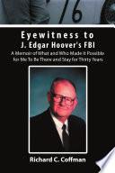 Eyewitness to J  Edgar Hoover s FBI