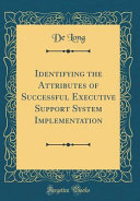 Identifying the Attributes of Successful Executive Support System Implementation  Classic Reprint