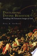 Disturbing Divine Behavior
