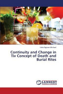 Continuity And Change In Tiv Concept Of Death And Burial Rites book