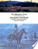 The Western Cree  Pakisimotan Wi Iniwak    Jacques Cardinal  Voyageur and Mountain Man